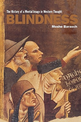 Blindness: The History of a Mental Image in Western Thought - Barasch, Moshe