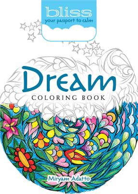 Bliss Dream Coloring Book: Your Passport to Calm - Adatto, Miryam