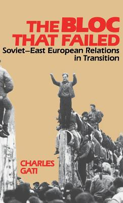 Bloc That Failed: Soviet-East European Relations in Transition - Gati, Charles