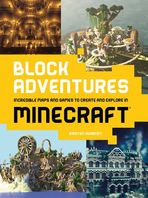 Block Adventures: Incredible Maps and Games to Create and Explore in Minecraft - Kearney, Kirsten