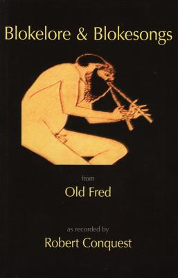 Blokelore and Blokesongs: From Old Fred (Fred Faraday, Philosopher, 1917-1979) - Conquest, Robert