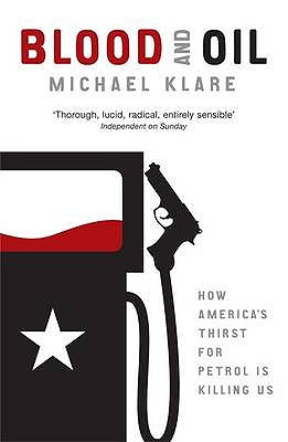 Blood and Oil: The Dangers and Consequences of America's Growing Petroleum Dependency - Klare, Michael