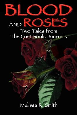 Blood and Roses: Two Tales from The Lost Souls Journals - Smith, Melissa R
