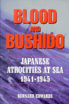 Blood & Bushido Japanese Atrocities at Sea 1941-45 - Edwards, Bernard, Cap.