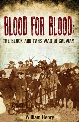 Blood for Blood: The Black and Tan War in Galway - Henry, William