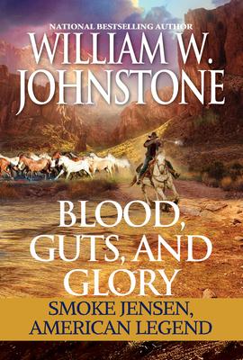 Blood, Guts, and Glory: Smoke Jensen: American Legend - Johnstone, William W
