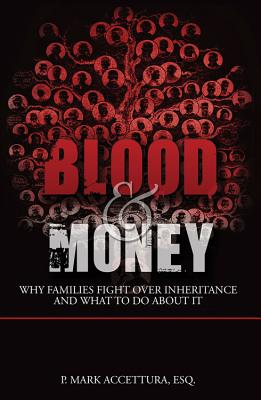 Blood & Money: Why Families Fight Over Inheritance and What to Do about It - Accettura, P Mark