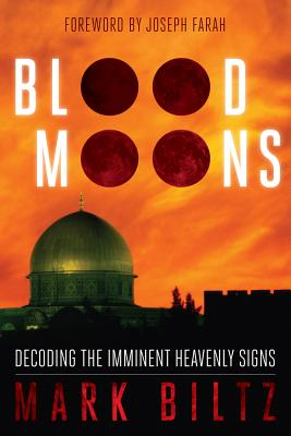 Blood Moons: Decoding the Imminent Heavenly Signs - Biltz, Mark