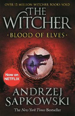 Blood of Elves: Witcher 1 - Now a major Netflix show - Sapkowski, Andrzej, and Stok, Danusia (Translated by)