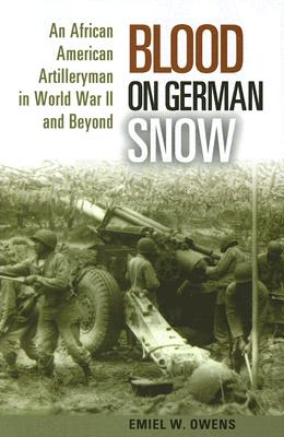 Blood on German Snow: An African American Artilleryman in World War II and Beyond - Owens, Emiel W