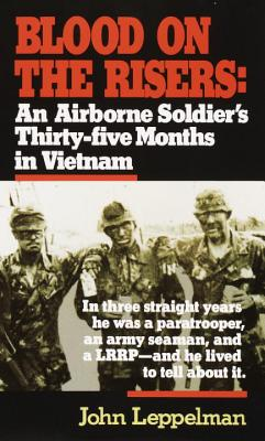 Blood on the Risers: An Airborne Soldier's Thirty-Five Months in Vietnam - Leppelman, John, and Copyright Paperback Collection