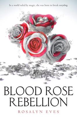Blood Rose Rebellion - Eves, Rosalyn