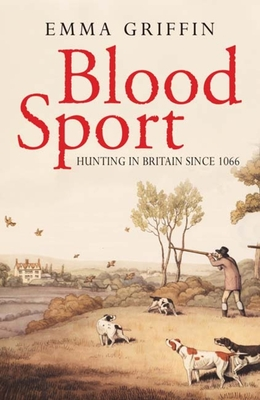 Blood Sport: Hunting in Britain Since 1066 - Griffin, Emma