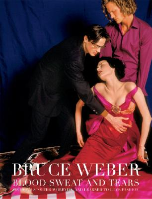 Blood Sweat and Tears - Weber, Bruce (Photographer)