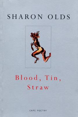 Blood, Tin, Straw - Olds, Sharon