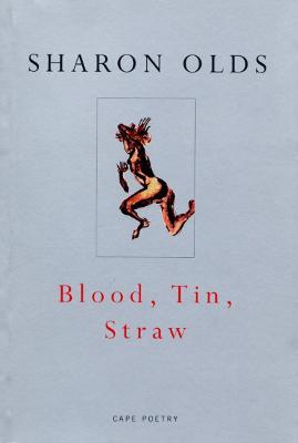 Blood, Tin, Straw - Olds, Sharon