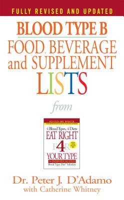 Blood Type B Food, Beverage and Supplemental Lists - D'Adamo, Peter J, Dr. (Editor), and Whitney, Catherine