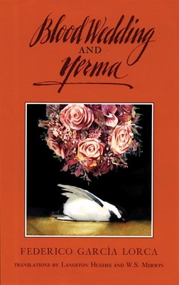 Blood Wedding and Yerma - Garcia Lorca, Federico, and Hughes, Langston (Translated by)