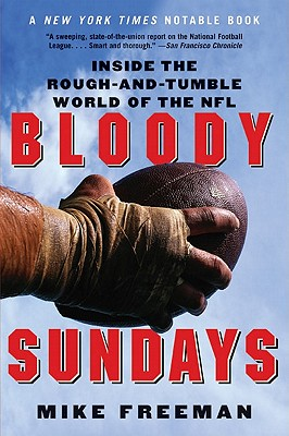 Bloody Sundays: Inside the Rough-And-Tumble World of the NFL - Freeman, Mike