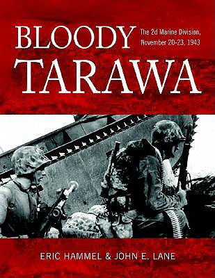Bloody Tarawa: The 2D Marine Division, November 20-23, 1943 - Hammel, Eric M, and Lane, John E (Editor)
