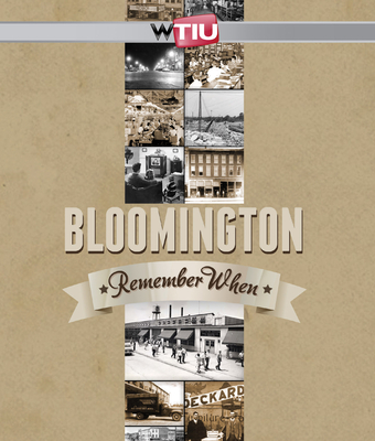 Bloomington: Remember When - WTIU