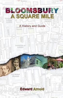 Bloomsbury - A Square Mile: A History and Guide - Arnold, Edward
