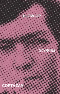 Blow-Up: And Other Stories - Cortazar, Julio