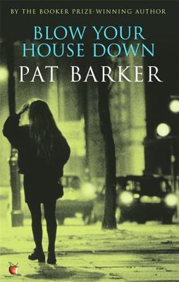 Blow Your House Down - Barker, Pat