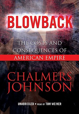 Blowback: The Costs and Consequences of American Empire - Johnson, Chalmers, and Weiner, Tom (Read by)