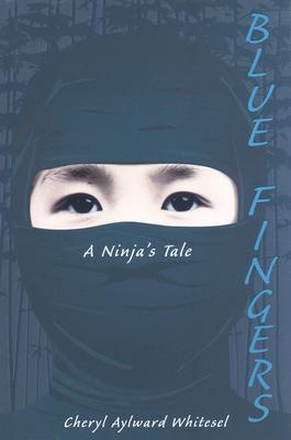 Blue Fingers: A Ninja's Tale - Whitesel, Cheryl Aylward