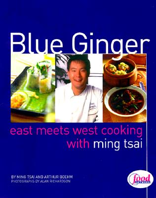 Blue Ginger: East Meets West Cooking with Ming Tsai - Tsai, Ming, and Boehm, Arthur, and Richardson, Alan (Photographer)