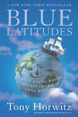 Blue Latitudes: Boldly Going Where Captain Cook Has Gone Before - Horwitz, Tony