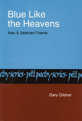 Blue Like the Heavens: New and Selected Poems - Gildner, Gary