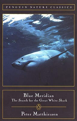 Blue Meridian: The Search for the Great White Shark - Matthiessen, Peter