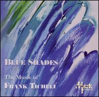 Blue Shades: The Music of Frank Ticheli - Cynthia Douglas (soprano); Joseph Lulloff (saxophone); Midori Koga (piano); Michigan State University Wind Symphony;...