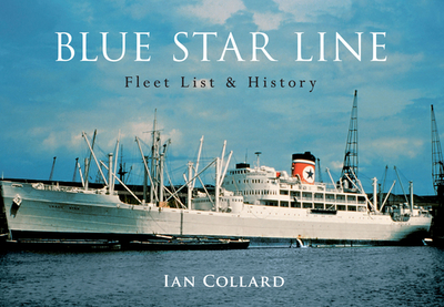 Blue Star Line: Fleet List & History - Collard, Ian