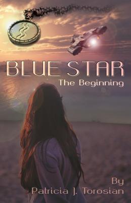 Blue Star: The Beginning - Torosian, Patricia