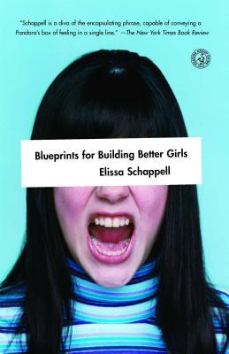 Blueprints for Building Better Girls - Schappell, Elissa