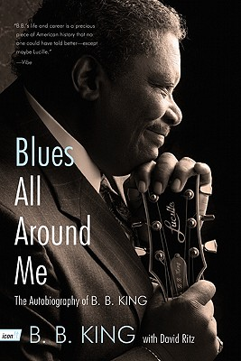 Blues All Around Me: The Autobiography of B. B. King - King, B B, and Ritz, David