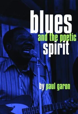 Blues and the Poetic Spirit - Garon, Paul