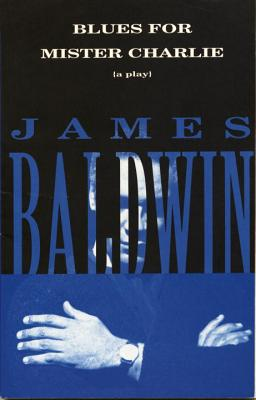Blues for Mister Charlie: A Play - Baldwin, James
