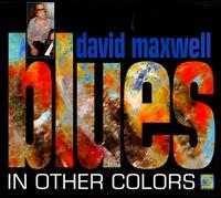 Blues In Other Colors - David Maxwell