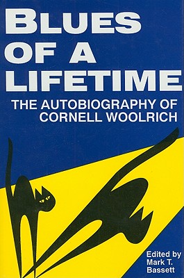 Blues of a Lifetime: The Autobiography of Cornell Woolrich - Woolrich, Cornell, and Bassett, Mark T (Editor)