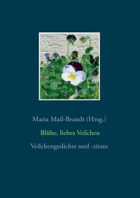 Bluhe, Liebes Veilchen - Veilchengedichte - Mail-Brandt, Maria (Editor)