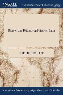Blumen Und Blatter: Von Friedrich Laun - Schulze, Friedrich