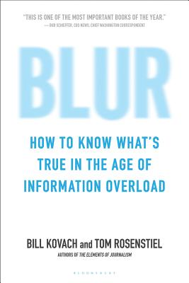 Blur: How to Know What's True in the Age of Information Overload - Kovach, Bill, and Rosenstiel, Tom, Professor
