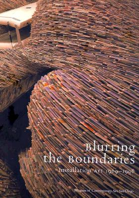 Blurring the Boundaries: Installation Art 1970-1996 - Museum of Contemporary Art San, and Davies, Hugh M, and Onorato, Ronald J