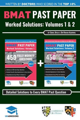 Bmat Past Paper Worked Solutions: 2003 - 2016, Fully Worked Answers to 900+ Questions, Detailed Essay Plans, Biomedical Admissions Test Book: Full 2003 - 2016, Fully Worked Answers to 600+ Questions, Detailed Essay Plans, Biomedical Admissions Test Booky - Agarwal, Rohan, and Desai, Somil