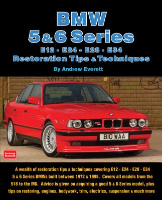 BMW 5 & 6 Series: E12, E24, E28, E34 Restoration Tips & Techniques - Everett, Andrew