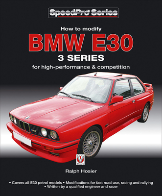 BMW E30 3 Series: How to Modify for High-performance and Competition - Hosier, Ralph